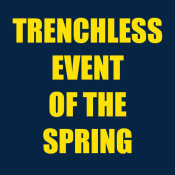 TRENCHLESS EVENT OF THE SPRING!!